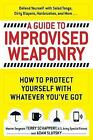 A Guide to Improvised Weaponry: How to Protect Yourself with Whatever You've Got by Adam Slutsky, Terry Schappert (Paperback, 2015)