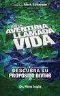 Esta Adventura Llamada Vida: Descubra su Proposito Divino by Kent Ingle (Paperback / softback, 2014)