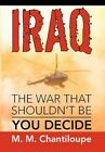 Iraq The War That Shouldn't Be You Decide Paperback – 22 Jul 2010