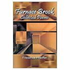 Furnace Brook Collected Poems 9780759646049 by Frederick Pheiffer Paperback