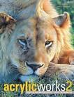 Acrylicworks 2: Radical Breakthroughs by F&W Publications Inc (Hardback, 2015)