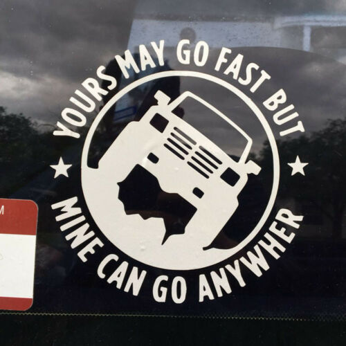 4X4 YOURS MAY GO FAST MINE CAN GO ANYWHERE Van Truck Off-road Car Sticker Decal