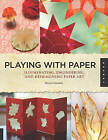 Playing with Paper: Illuminating, Engineering, and Reimagining Paper Art by Helen Hiebert (Paperback, 2012)