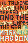 The Talking Horse and the Sad Girl and the Village Under the Sea by Mark Haddon (Hardback, 2005)