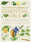 Encyclopedia of Essential Oils: The Complete Guide to the Use of Aromatic Oils in Aromatherapy, Herbalism, Health and Well Being by Julia Lawless (Paperback, 2002)
