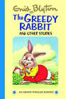 The Greedy Rabbit and Other Stories by Enid Blyton (Hardback, 2007)