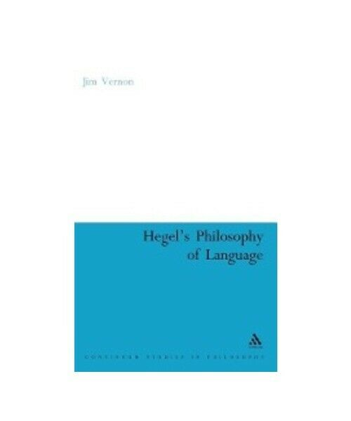 "Jim Vernon ""Hegel''s Philosophy of Language"""