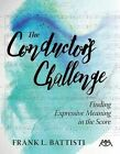 The Conductor's Challenge: Finding Expressive Meaning in the Score by Frank Battisti (Paperback / softback, 2016)