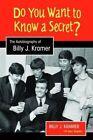 Do You Want to Know a Secret?: The Autobiography of Billy J. Kramer by Billy J. Kramer, Alyn Shipton (Hardback, 2016)