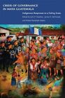 Crisis of Governance in Maya Guatemala: Indigenous Responses to a Failing State by University of Oklahoma Press (Paperback / softback, 2013)