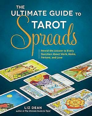 Ultimate Guide to Tarot Spreads, The: Reveal the Answer to Every Question About