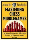 Mastering Chess Middlegames von Alexander Panchenko (2015, Kunststoffeinband)