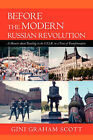 Before the Modern Russian Revolution: A Memoir about Traveling in the U.S.S.R. in a Time of Transformation by Dr Gini Graham Scott (Paperback / softback, 2008)