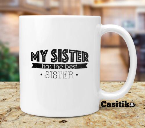 My Sister Has The Best Sister 11 oz Ceramic Mug. Sisters Coffee Mug