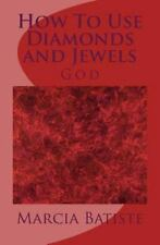 How to Use Diamonds and Jewels : God by Marcia Batiste (2014, Paperback)