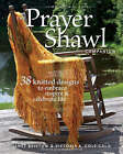The Prayer Shawl Companion: 38 Knitted Designs to Embrace, Inspire and Celebrate Life by Janet Severi Bristow, Victoria A. Cole-Galo (Paperback, 2008)