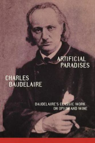 Artificial Paradises : Baudelaire's Masterpiece on Hashish, Paperback by Baud...