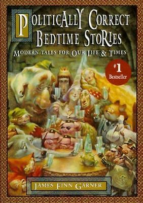 Politically Correct Bedtime Stories Collection Modern Tales of Our Life & Times