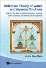 Molecular Theory of Water and Aqueous Solutions: Part II: The Role of Water in Protein Folding, Self-Assembly and Molecular Recognition by Arieh Ben-Naim (Paperback, 2011)