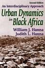 Urban Dynamics in Black Africa: An Interdisciplinary Approach by William John Hanna, Judith Lynne Hanna (Paperback, 2009)