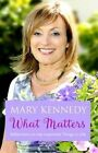What Matters: Reflections on Important Things in Life by Mary Kennedy (Paperback, 2016)