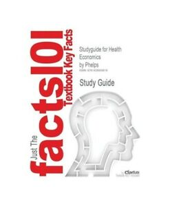 Cram101-Textbook-Reviews-034-Studyguide-for-Health-Economics-by-Phelps-ISBN-978032
