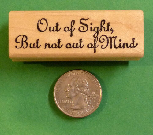Out of Sight//Not out of Mind Wood Mounted rubber Stamp