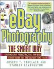 EBay Photography the Smart Way: Creating Great Product Pictures That Will Attract Higher Bids and Sell Your Items Faster by Joseph T. Sinclair, Stanley Livingston (Paperback, 2005)