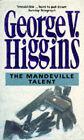 The Mandeville Talent by George V. Higgins (Paperback, 1993)