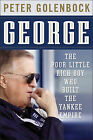 George: The Poor Little Rich Boy Who Built the Yankee Empire by Peter Golenbock (Hardback, 2009)