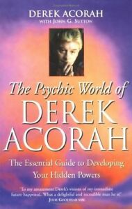 The Psychic World Of Derek Acorah: Develop your hidden powers: Discover How to D