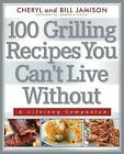 100 Grilling Recipes You Can't Live Without: A Lifelong Companion by Cheryl Jamison, Bill Jamison (Paperback, 2013)