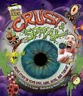 Crust & Spray  : Gross Stuff in Your Eyes, Ears, Nose, and Throat by C S Larsen (Hardback, 2009)