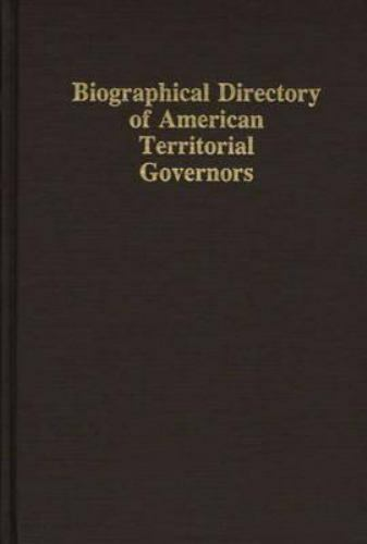 Biographical Directory of American Territorial Governors: By Thomas A. McMull...