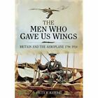 The Men Who Gave Us Wings: Britain and the Aeroplane 1796-1914 by Peter Reese (Hardback, 2014)