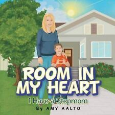 Room in My Heart : I Have a Stepmom by Amy Aalto (2015, Paperback)