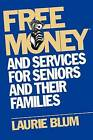 Free Money and Services for Seniors and Their Families by Laurie Blum (Paperback, 1995)