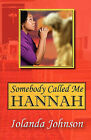 Somebody Called Me Hannah: An Overcomer's Story by Iolanda Johnson (Paperback / softback, 2011)
