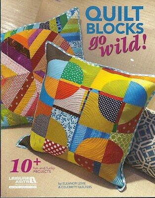 Quilt Blocks Go Wild! 10+ Fun And Funky Projects 2012 Softcover Quilt Book