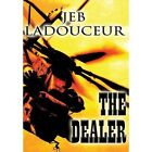 The Dealer by Jeb Ladouceur (Hardback, 2013)