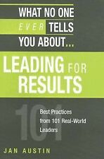 What No One Ever Tells You About Leading for Results: Best Practices from 101 Re