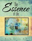The Essence of Life by Bee G Gwynn M D (Paperback / softback, 2011)