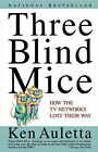 Three Blind Mice: How the TV Networks Lost Their Way by Ken Auletta (Paperback, 1993)