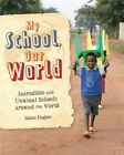My School, Our World: Incredible and Unusual Schools Around the World by Susan Hughes (Paperback, 2016)