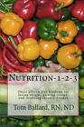 Nutrition-1-2-3: Three Proven Diet Wisdoms for Losing Weight, Gaining Energy, and Reversing Aging by Rn Nd Tom Ballard (Paperback / softback, 2009)