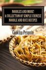 Noodles and More! a Collection of Simple Chinese Noodle and Rice Recipes by Cooking Penguin (Paperback / softback, 2013)