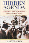 Hidden Agenda: How the Duke of Windsor Betrayed the Allies by Martin Allen (Hardback, 2002)