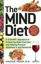 The MIND Diet : A Scientific Approach to Enhancing Brain Function and Helping Prevent Alzheimer's and Dementia by Maggie Moon (2016, Trade Paperback)