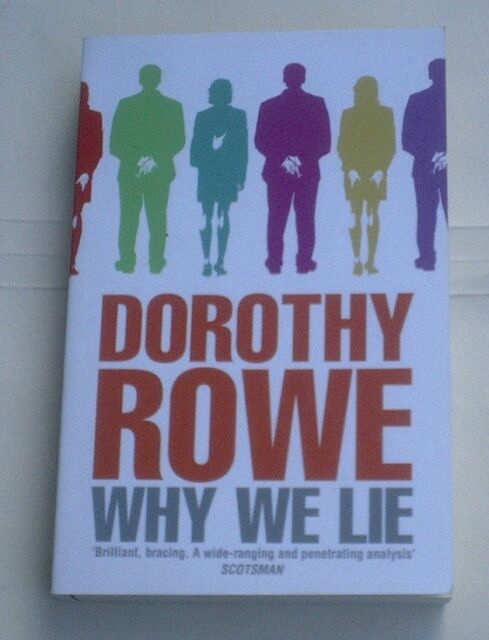 Why We Lie : The Source of Our Disasters, by Dorothy Rowe
