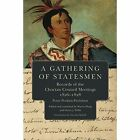 A Gathering of Statesmen: Records of the Choctaw Council Meetings, 1826-1828 by Peter Perkins Pitchlynn (Paperback / softback, 2013)